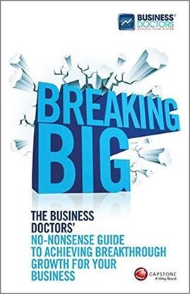 Εικόνα της Breaking Big: The Business Doctors' No-nonsense Guide to Achieving Breakthrough Growth for Your Business