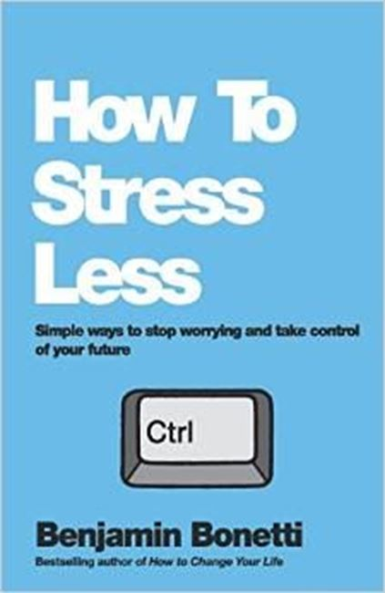 Εικόνα από How To Stress Less: Simple ways to stop worrying and take control of your future