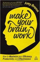 Εικόνα της Make Your Brain Work: How to Maximise Your Efficiency, Productivity and Effectiveness