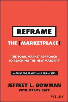 Εικόνα της Reframe the Marketplace : The Total Market Approach to Reaching the New Majority