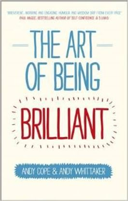 Εικόνα της The Art of Being Brilliant: Transform Your Life by Doing What Works For You