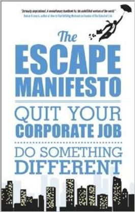 Εικόνα της The Escape Manifesto: Quit Your Corporate Job. Do Something Different!