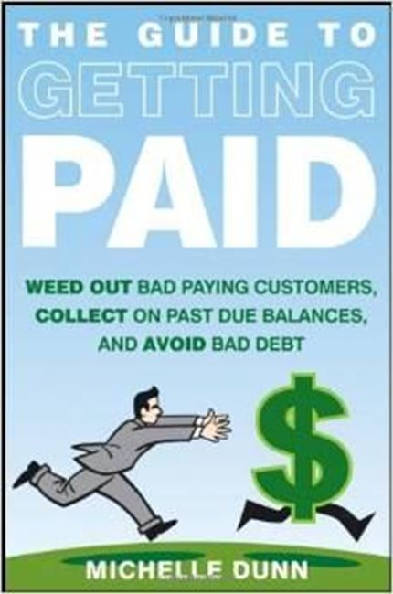 Εικόνα από The Guide to Getting Paid: Weed Out Bad Paying Customers, Collect on Past Due Balances, and Avoid Bad Debt