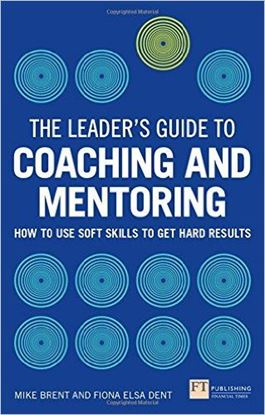 Εικόνα της The Leader's Guide to Coaching and Mentoring: How to Use Soft Skills to Get Hard Results