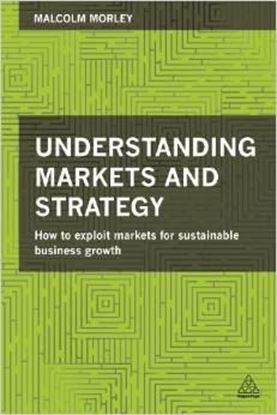 Εικόνα της Understanding Markets and Strategy: How to Exploit Markets for Sustainable Business Growth