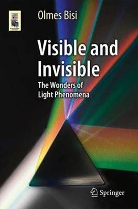 Εικόνα της Visible and Invisible : The Wonders of Light Phenomena